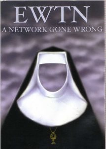 EWTN:  A Network Gone Wrong